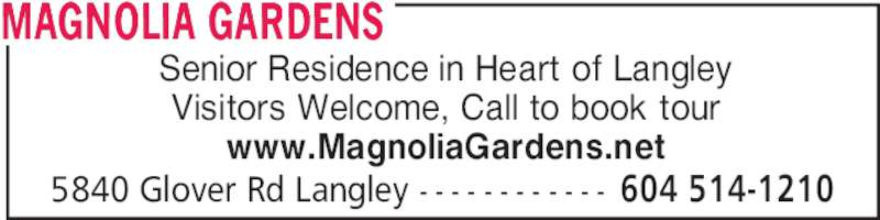 Magnolia Gardens (604-514-1210) - Display Ad - MAGNOLIA GARDENS 5840 Glover Rd Langley - - - - - - - - - - - - 604 514-1210 Senior Residence in Heart of Langley Visitors Welcome, Call to book tour www.MagnoliaGardens.net