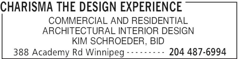 Charisma The Design Experience (204-487-6994) - Display Ad - CHARISMA THE DESIGN EXPERIENCE 388 Academy Rd Winnipeg 204 487-6994- - - - - - - - - COMMERCIAL AND RESIDENTIAL ARCHITECTURAL INTERIOR DESIGN KIM SCHROEDER, BID