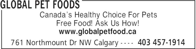 Global Pet Foods (403-457-1914) - Display Ad - GLOBAL PET FOODS 403 457-1914761 Northmount Dr NW Calgary - - - - Canada's Healthy Choice For Pets Free Food! Ask Us How! www.globalpetfood.ca