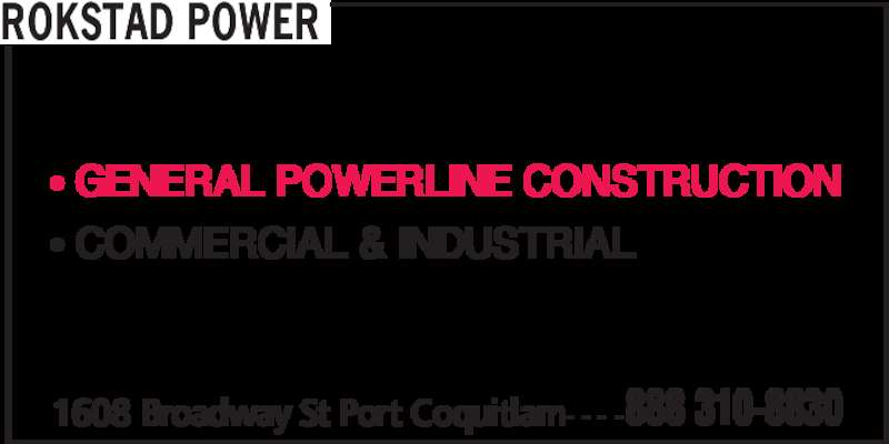 Rokstad Power (1-888-310-8830) - Display Ad - 1608 Broadway St Port Coquitlam- - - -888 310-8830 ROKSTAD POWER • GENERAL POWERLINE CONSTRUCTION • COMMERCIAL & INDUSTRIAL