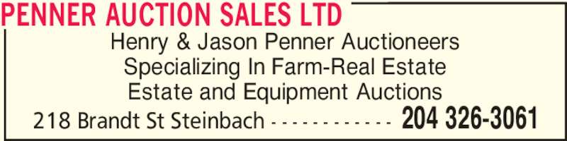 Penner Auction Sales Ltd (204-326-3061) - Display Ad - Henry & Jason Penner Auctioneers Specializing In Farm-Real Estate Estate and Equipment Auctions PENNER AUCTION SALES LTD 204 326-3061218 Brandt St Steinbach - - - - - - - - - - - -