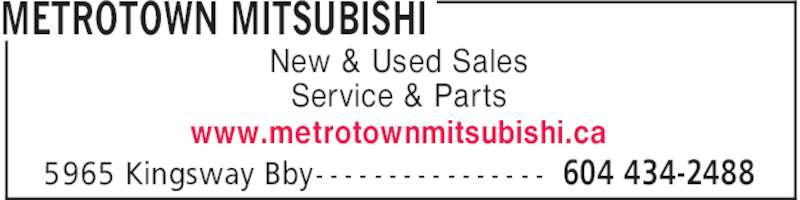 Metrotown Mitsubishi (604-434-2488) - Display Ad - METROTOWN MITSUBISHI 604 434-24885965 Kingsway Bby- - - - - - - - - - - - - - - - New & Used Sales Service & Parts www.metrotownmitsubishi.ca
