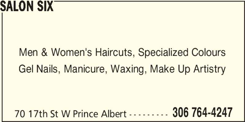 Salon Six (306-764-4247) - Display Ad - SALON SIX Men & Women's Haircuts, Specialized Colours Gel Nails, Manicure, Waxing, Make Up Artistry 70 17th St W Prince Albert - - - - - - - - - 306 764-4247