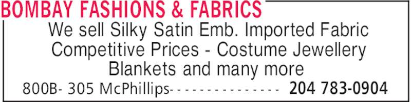 Bombay Fashions & Fabrics (204-783-0904) - Display Ad - 204 783-0904800B- 305 McPhillips- - - - - - - - - - - - - - - We sell Silky Satin Emb. Imported Fabric Competitive Prices - Costume Jewellery Blankets and many more BOMBAY FASHIONS & FABRICS