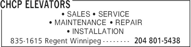 CHCP Elevators (204-801-5438) - Display Ad - CHCP ELEVATORS 204 801-5438835-1615 Regent Winnipeg - - - - - - - - ' SALES ' SERVICE ' MAINTENANCE ' REPAIR ' INSTALLATION