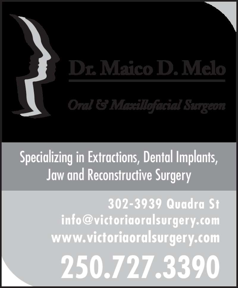 Melo Maico D Dr (250-727-3390) - Display Ad - Dr. Maico D. Melo Oral & Maxillofacial Surgeon Specializing in Extractions, Dental Implants, Jaw and Reconstructive Surgery 250.727.3390 302-3939 Quadra St www.victoriaoralsurgery.com