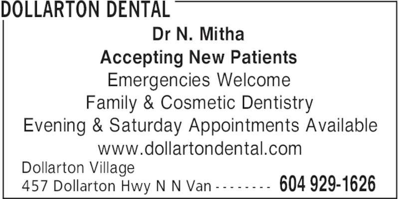 Dollarton Dental (604-929-1626) - Display Ad - DOLLARTON DENTAL 604 929-1626457 Dollarton Hwy N N Van - - - - - - - - Dollarton Village Dr N. Mitha Accepting New Patients Emergencies Welcome Family & Cosmetic Dentistry Evening & Saturday Appointments Available www.dollartondental.com