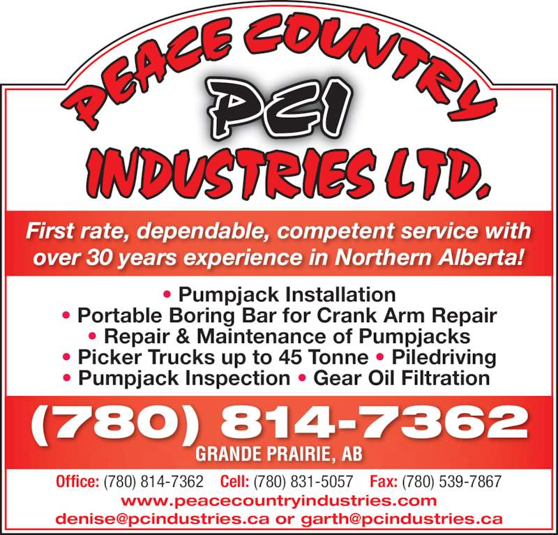 Peace Country Industries Ltd (780-814-7362) - Display Ad - • Pumpjack Installation • Portable Boring Bar for Crank Arm Repair • Repair & Maintenance of Pumpjacks • Picker Trucks up to 45 Tonne • Piledriving • Pumpjack Inspection • Gear Oil Filtration  GRANDE PRAIRIE, AB (780) 814-7362 Office: (780) 814-7362    Cell: (780) 831-5057    Fax: (780) 539-7867 www.peacecountryindustries.com First rate, dependable, competent service with over 30 years experience in Northern Alberta!