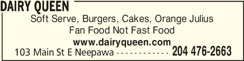 Dairy Queen Grill & Chill (204-476-2663) - Display Ad - 103 Main St E Neepawa - - - - - - - - - - - - 204 476-2663 DAIRY QUEEN Soft Serve, Burgers, Cakes, Orange Julius Fan Food Not Fast Food www.dairyqueen.com