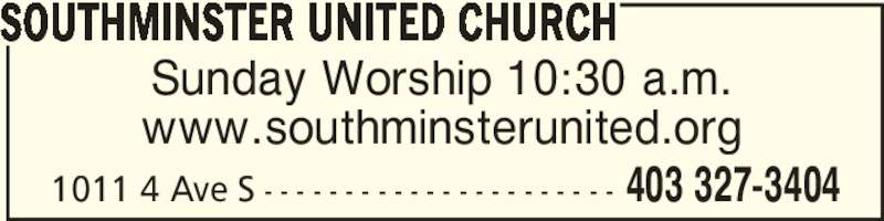 Southminster United Church (403-327-3404) - Display Ad - Sunday Worship 10:30 a.m. www.southminsterunited.org SOUTHMINSTER UNITED CHURCH 403 327-34041011 4 Ave S - - - - - - - - - - - - - - - - - - - - - -