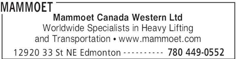 Mammoet (780-449-0552) - Display Ad - MAMMOET 12920 33 St NE Edmonton 780 449-0552- - - - - - - - - - Mammoet Canada Western Ltd Worldwide Specialists in Heavy Lifting and Transportation π www.mammoet.com