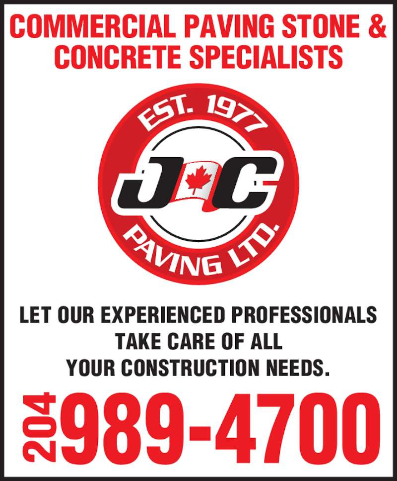J C Paving Ltd (204-989-4700) - Display Ad - LET OUR EXPERIENCED PROFESSIONALS TAKE CARE OF ALL YOUR CONSTRUCTION NEEDS. COMMERCIAL PAVING STONE & CONCRETE SPECIALISTS 20