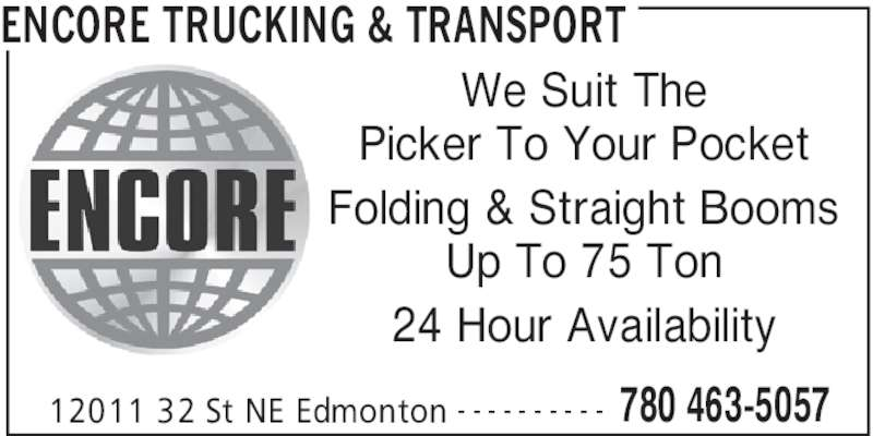 Encore Trucking & Transport (780-463-5057) - Display Ad - ENCORE TRUCKING & TRANSPORT 12011 32 St NE Edmonton 780 463-5057- - - - - - - - - - We Suit The Picker To Your Pocket Folding & Straight Booms Up To 75 Ton 24 Hour Availability