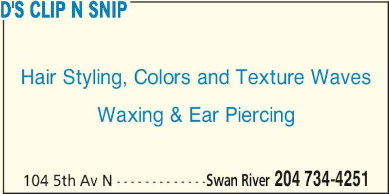 D's Clip N Snip (204-734-4251) - Display Ad - 104 5th Av N - - - - - - - - - - - - -Swan River 204 734-4251 D'S CLIP N SNIP Hair Styling, Colors and Texture Waves Waxing & Ear Piercing