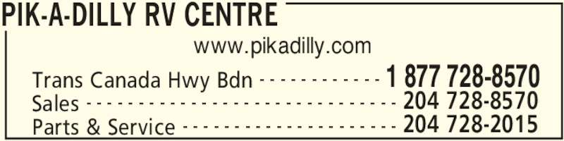 Pik-A-Dilly RV Centre (204-728-8570) - Display Ad - PIK-A-DILLY RV CENTRE Trans Canada Hwy Bdn 1 877 728-8570- - - - - - - - - - - - Sales 204 728-8570- - - - - - - - - - - - - - - - - - - - - - - - - - - - - - Parts & Service 204 728-2015- - - - - - - - - - - - - - - - - - - - - www.pikadilly.com