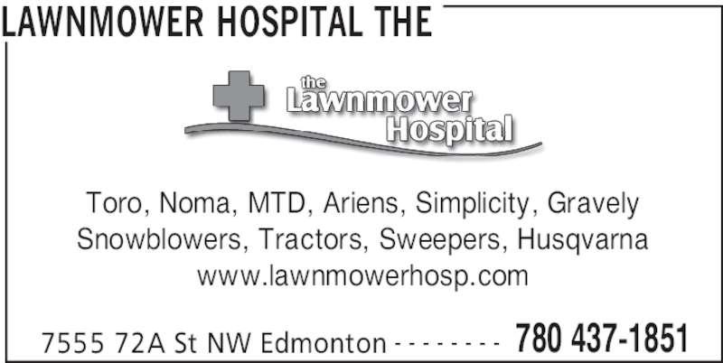 The Lawnmower Hospital (780-437-1851) - Display Ad - LAWNMOWER HOSPITAL THE 7555 72A St NW Edmonton 780 437-1851- - - - - - - - Toro, Noma, MTD, Ariens, Simplicity, Gravely Snowblowers, Tractors, Sweepers, Husqvarna www.lawnmowerhosp.com
