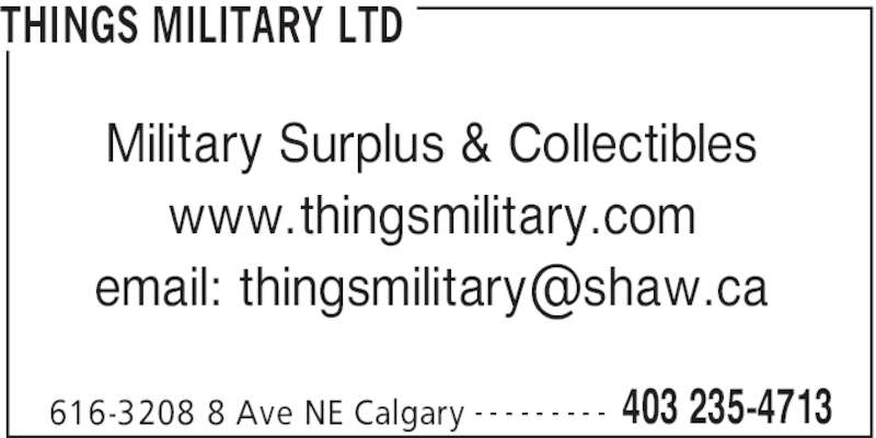 Things Military Ltd (403-235-4713) - Display Ad - THINGS MILITARY LTD www.thingsmilitary.com 616-3208 8 Ave NE Calgary 403 235-4713- - - - - - - - - Military Surplus & Collectibles