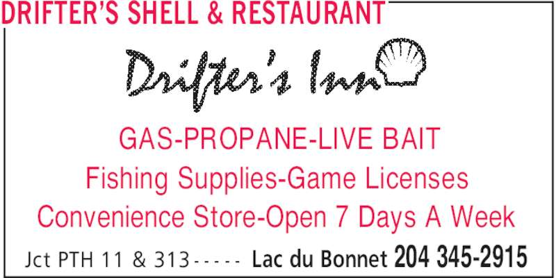 Drifter's Shell & Restaurant (204-345-2915) - Display Ad - Lac du Bonnet 204 345-2915 GAS-PROPANE-LIVE BAIT Fishing Supplies-Game Licenses Convenience Store-Open 7 Days A Week Jct PTH 11 & 313 - - - - - DRIFTER'S SHELL & RESTAURANT
