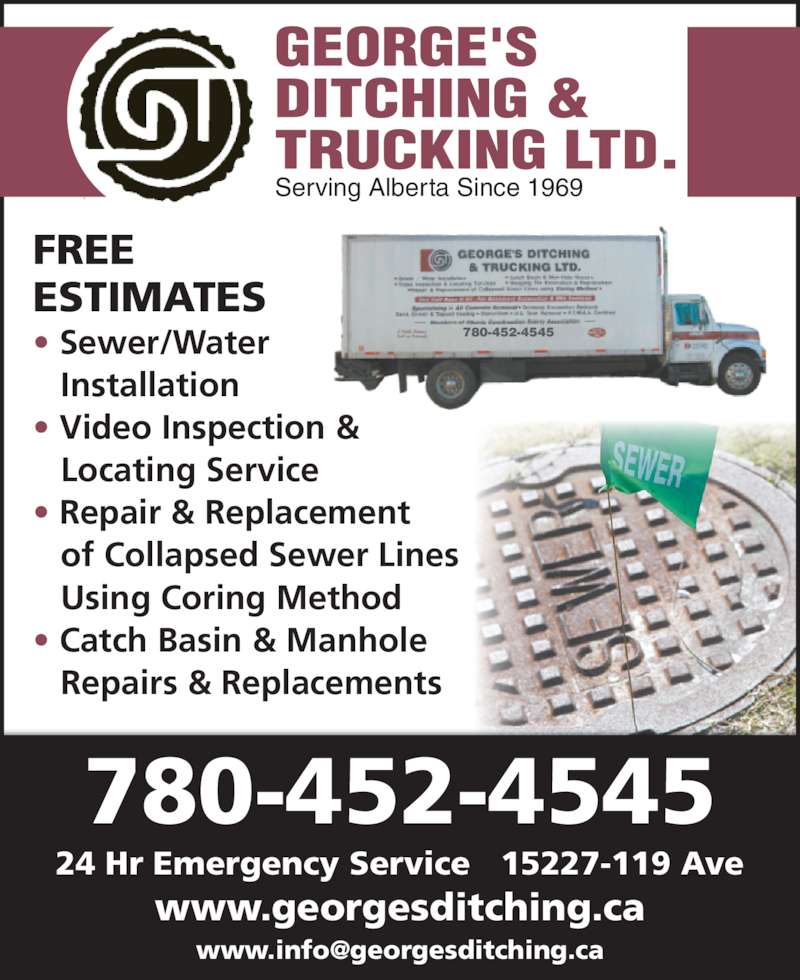 George's Ditching & Trucking Ltd (780-452-4545) - Display Ad - 780-452-4545 Serving Alberta Since 1969 780-452-4545 FREE ESTIMATES • Sewer/Water Installation • Video Inspection & Locating Service • Repair & Replacement of Collapsed Sewer Lines Using Coring Method • Catch Basin & Manhole Repairs & Replacements 24 Hr Emergency Service   15227-119 Ave www.georgesditching.ca