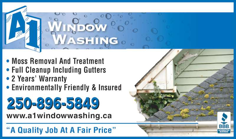 "A 1 Window Washing Inc (250-896-5849) - Display Ad - ""A Quality Job At A Fair Price"" • Moss Removal And Treatment • Full Cleanup Including Gutters • 2 Years' Warranty • Environmentally Friendly & Insured www.a1windowwashing.ca"
