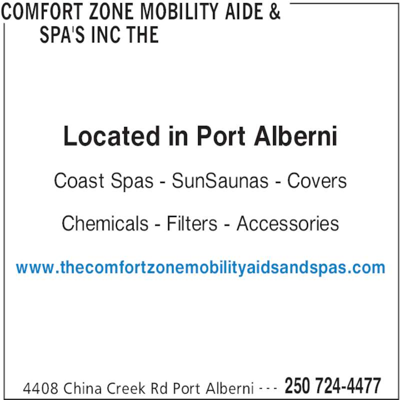 The Comfort Zone Mobility Aide & Spa's Inc (250-724-4477) - Display Ad - COMFORT ZONE MOBILITY AIDE &  SPA'S INC THE  4408 China Creek Rd Port Alberni 250 724-4477- - - Located in Port Alberni Coast Spas - SunSaunas - Covers Chemicals - Filters - Accessories www.thecomfortzonemobilityaidsandspas.com