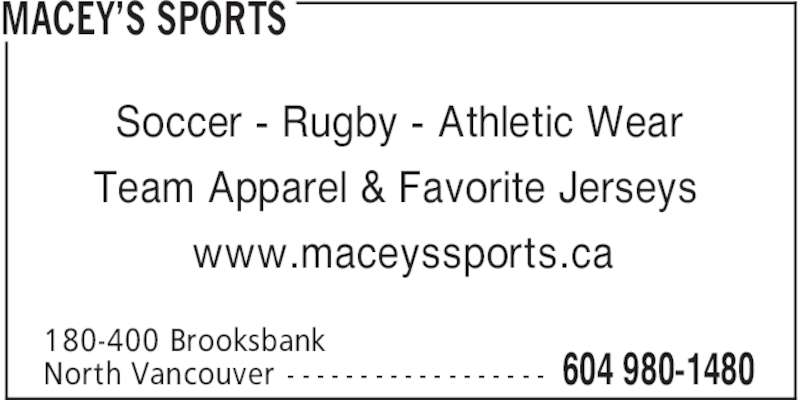 Macey's Sports (604-980-1480) - Display Ad - MACEY'S SPORTS 180-400 Brooksbank North Vancouver - - - - - - - - - - - - - - - - - - 604 980-1480 Soccer - Rugby - Athletic Wear Team Apparel & Favorite Jerseys www.maceyssports.ca
