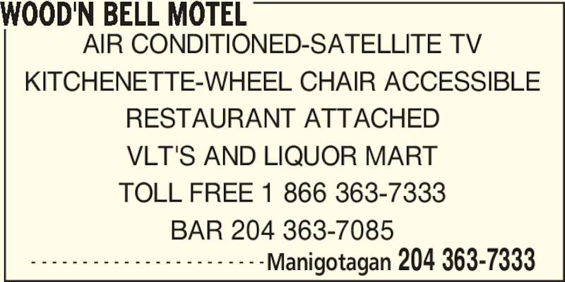 Wood'n Bell Motel (204-363-7333) - Display Ad - WOOD'N BELL MOTEL AIR CONDITIONED-SATELLITE TV KITCHENETTE-WHEEL CHAIR ACCESSIBLE RESTAURANT ATTACHED VLT'S AND LIQUOR MART TOLL FREE 1 866 363-7333 BAR 204 363-7085 - - - - - - - - - - - - - - - - - - - - - - -Manigotagan 204 363-7333