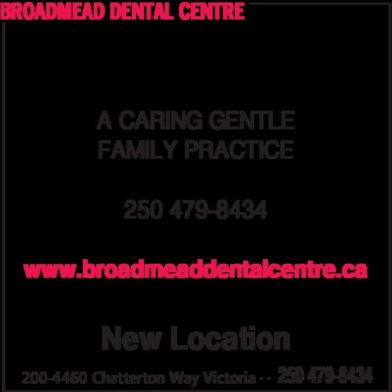 Broadmead Dental Centre (250-479-8434) - Display Ad - BROADMEAD DENTAL CENTRE 200-4460 Chatterton Way Victoria 250 479-8434- - A CARING GENTLE FAMILY PRACTICE 250 479-8434 www.broadmeaddentalcentre.ca New Location