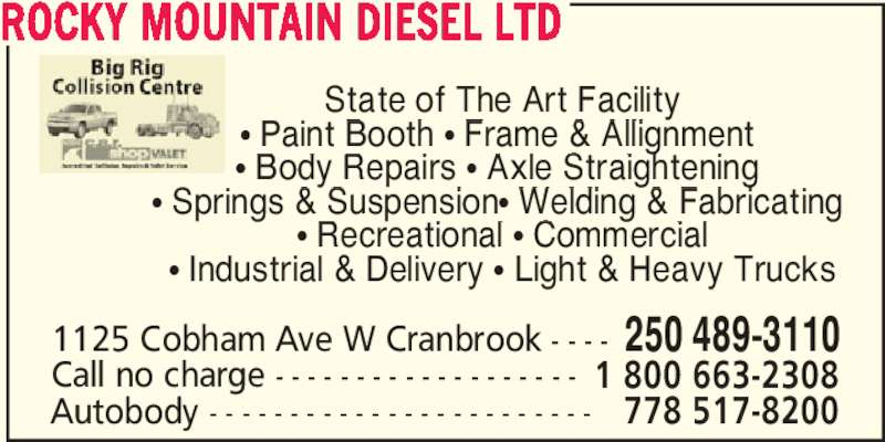 Rocky Mountain Diesel Ltd (250-489-3110) - Display Ad - ROCKY MOUNTAIN DIESEL LTD State of The Art Facility π Paint Booth π Frame & Allignment  π Body Repairs π Axle Straightening  π Springs & Suspensionπ Welding & Fabricating  π Recreational π Commercial π Industrial & Delivery π Light & Heavy Trucks 1125 Cobham Ave W Cranbrook - - - - 250 489-3110 Call no charge - - - - - - - - - - - - - - - - - - - 1 800 663-2308 Autobody - - - - - - - - - - - - - - - - - - - - - - - - 778 517-8200