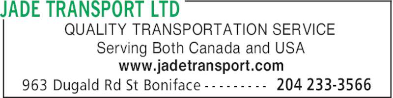Jade Transport Ltd (204-233-3566) - Display Ad - JADE TRANSPORT LTD 204 233-3566963 Dugald Rd St Boniface - - - - - - - - - QUALITY TRANSPORTATION SERVICE Serving Both Canada and USA www.jadetransport.com