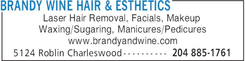 Brandy & Wine Hair Esthetics (204-885-1761) - Display Ad - BRANDY WINE HAIR & ESTHETICS 204 885-17615124 Roblin Charleswood - - - - - - - - - - Laser Hair Removal, Facials, Makeup Waxing/Sugaring, Manicures/Pedicures www.brandyandwine.com