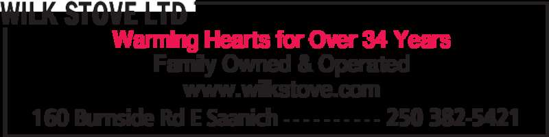 Wilk Stove Ltd (250-382-5421) - Display Ad - WILK STOVE LTD 160 Burnside Rd E Saanich - - - - - - - - - - 250 382-5421 Warming Hearts for Over 34 Years Family Owned & Operated www.wilkstove.com