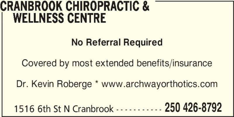 Cranbrook Chiropractic & Wellness Centre (250-426-8792) - Display Ad - CRANBROOK CHIROPRACTIC &  WELLNESS CENTRE No Referral Required Covered by most extended benefits/insurance Dr. Kevin Roberge * www.archwayorthotics.com 1516 6th St N Cranbrook - - - - - - - - - - - 250 426-8792