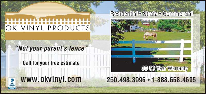 "Okanagan Vinyl Products (250-498-3996) - Display Ad - 250.498.3996 • 1-888.658.4695www.okvinyl.com Residential • Strata • Commercial ""Not your parent's fence"" Call for your free estimate 30-50 Year Warranty"