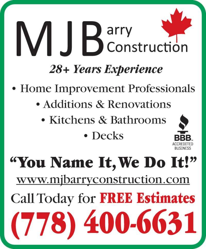 """MJ Barry Construction (250-216-1361) - Display Ad - • Home Improvement Professionals • Additions & Renovations • Kitchens & Bathrooms • Decks """"You Name It, We Do It!"""" Call Today for FREE Estimates (778) 400-6631 28+ Years Experience www.mjbarryconstruction.com"""