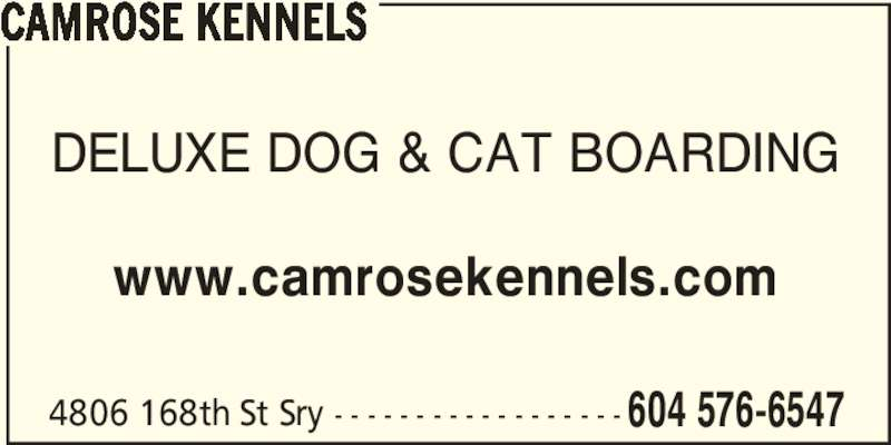 Camrose Kennels (604-576-6547) - Display Ad - CAMROSE KENNELS DELUXE DOG & CAT BOARDING www.camrosekennels.com 4806 168th St Sry - - - - - - - - - - - - - - - - - - 604 576-6547
