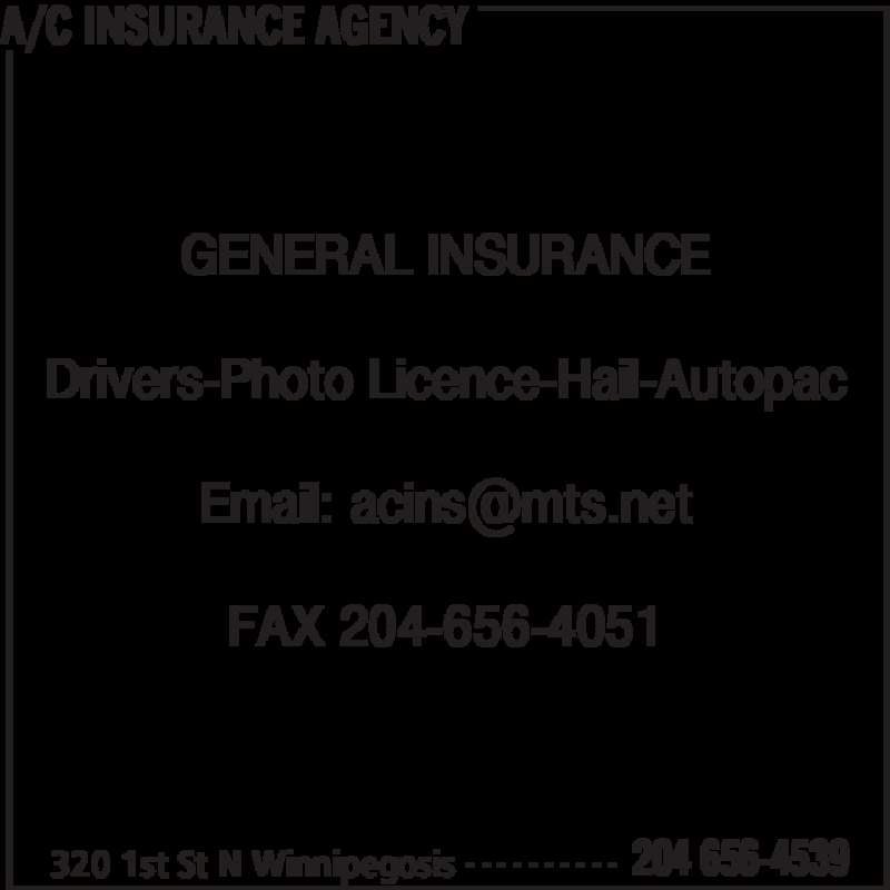 A/C Insurance Agency (204-656-4539) - Display Ad - A/C INSURANCE AGENCY 320 1st St N Winnipegosis 204 656-4539- - - - - - - - - - GENERAL INSURANCE Drivers-Photo Licence-Hail-Autopac FAX 204-656-4051