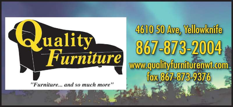 Quality Furniture (867-873-2004) - Display Ad - 4610 50 Ave, Yellowknife 867-873-2004 www.qualityfurniturenwt.com fax 867-873-9376