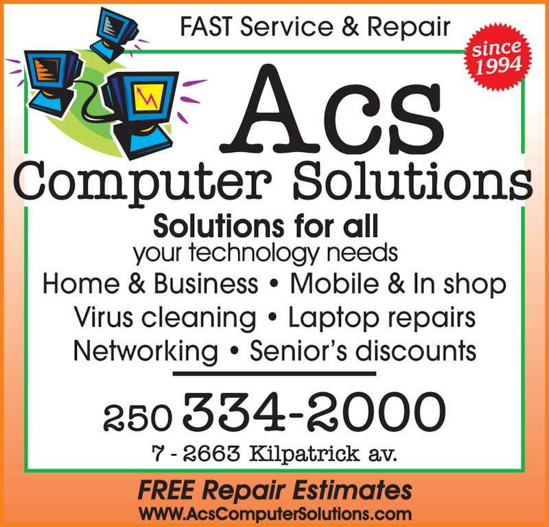 ACS Computer Solutions (250-334-2000) - Display Ad - since 1994 Home & Business • Mobile & In shop FAST Service & Repair Virus cleaning • Laptop repairs Networking • Senior's discounts