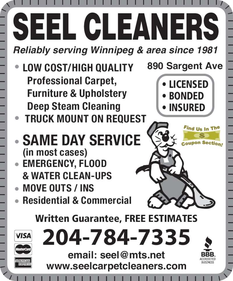 Seel Carpet Cleaners Ltd (204-784-7335) - Display Ad - Reliably serving Winnipeg & area since 1981  SEEL CLEANERS • LOW COST/HIGH QUALITY       Professional Carpet,      Furniture & Upholstery       Deep Steam Cleaning •  TRUCK MOUNT ON REQUEST • SAME DAY SERVICE  (in most cases) • EMERGENCY, FLOOD  & WATER CLEAN-UPS • MOVE OUTS / INS • Residential & Commercial 890 Sargent Ave • LICENSED • BONDED • INSURED www.seelcarpetcleaners.com Written Guarantee, FREE ESTIMATES 204-784-7335