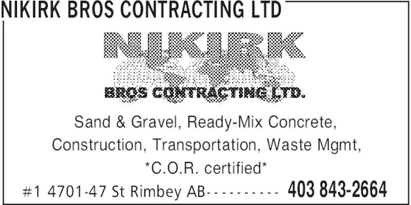 Nikirk Bros Contracting Ltd (403-843-2664) - Display Ad - NIKIRK BROS CONTRACTING LTD 403 843-2664#1 4701-47 St Rimbey AB- - - - - - - - - - Sand & Gravel, Ready-Mix Concrete, Construction, Transportation, Waste Mgmt, *C.O.R. certified*