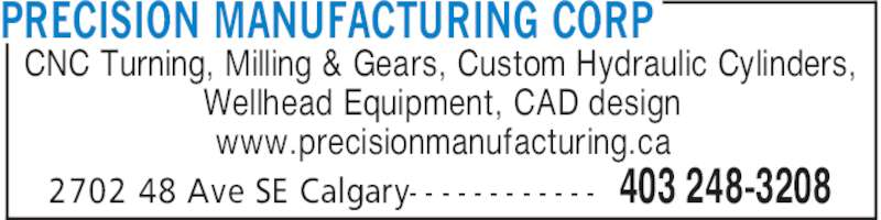 Precision Manufacturing Corp (403-248-3208) - Display Ad - PRECISION MANUFACTURING CORP 403 248-32082702 48 Ave SE Calgary- - - - - - - - - - - - CNC Turning, Milling & Gears, Custom Hydraulic Cylinders, Wellhead Equipment, CAD design www.precisionmanufacturing.ca