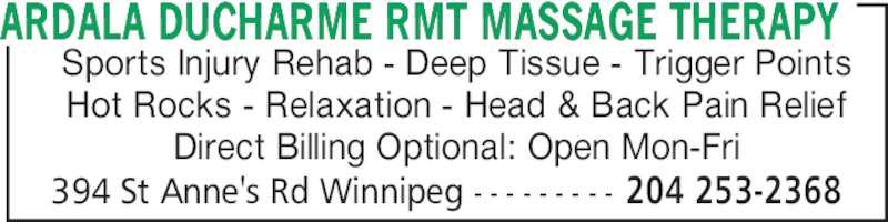 Ardala Ducharme RMT Massage Therapy (204-253-2368) - Display Ad - ARDALA DUCHARME RMT MASSAGE THERAPY 394 St Anne's Rd Winnipeg - - - - - - - - - 204 253-2368 Sports Injury Rehab - Deep Tissue - Trigger Points Hot Rocks - Relaxation - Head & Back Pain Relief Direct Billing Optional: Open Mon-Fri