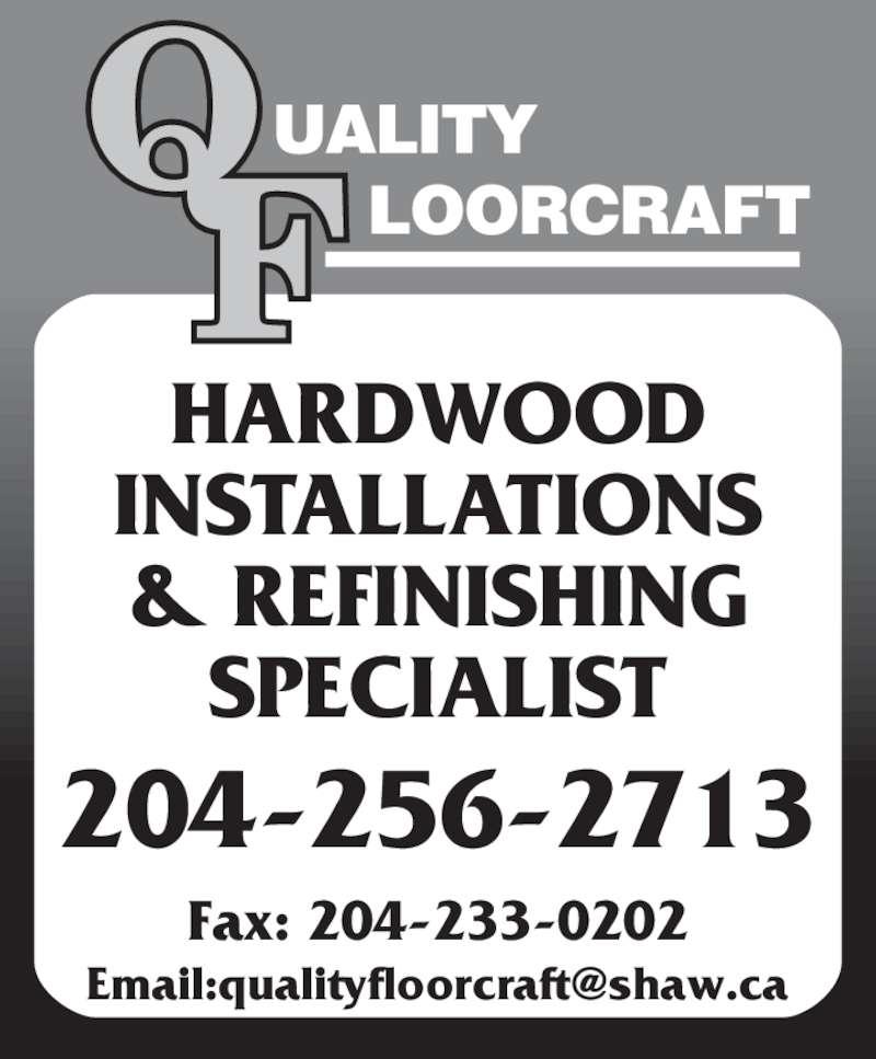 Quality Floorcraft (204-256-2713) - Display Ad - HARDWOOD INSTALLATIONS & REFINISHING SPECIALIST Fax: 204-233-0202 204-256-2713