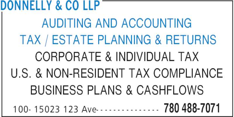 Donnelly & Co LLP (780-488-7071) - Display Ad - CORPORATE & INDIVIDUAL TAX U.S. & NON-RESIDENT TAX COMPLIANCE BUSINESS PLANS & CASHFLOWS AUDITING AND ACCOUNTING TAX / ESTATE PLANNING & RETURNS DONNELLY & CO LLP 780 488-7071100- 15023 123 Ave- - - - - - - - - - - - - - -