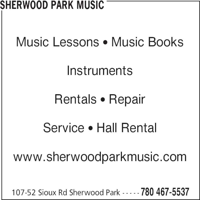 Sherwood Park Music (780-467-5537) - Display Ad - 107-52 Sioux Rd Sherwood Park - - - - - 780 467-5537 Music Lessons • Music Books Instruments Rentals • Repair Service • Hall Rental www.sherwoodparkmusic.com SHERWOOD PARK MUSIC