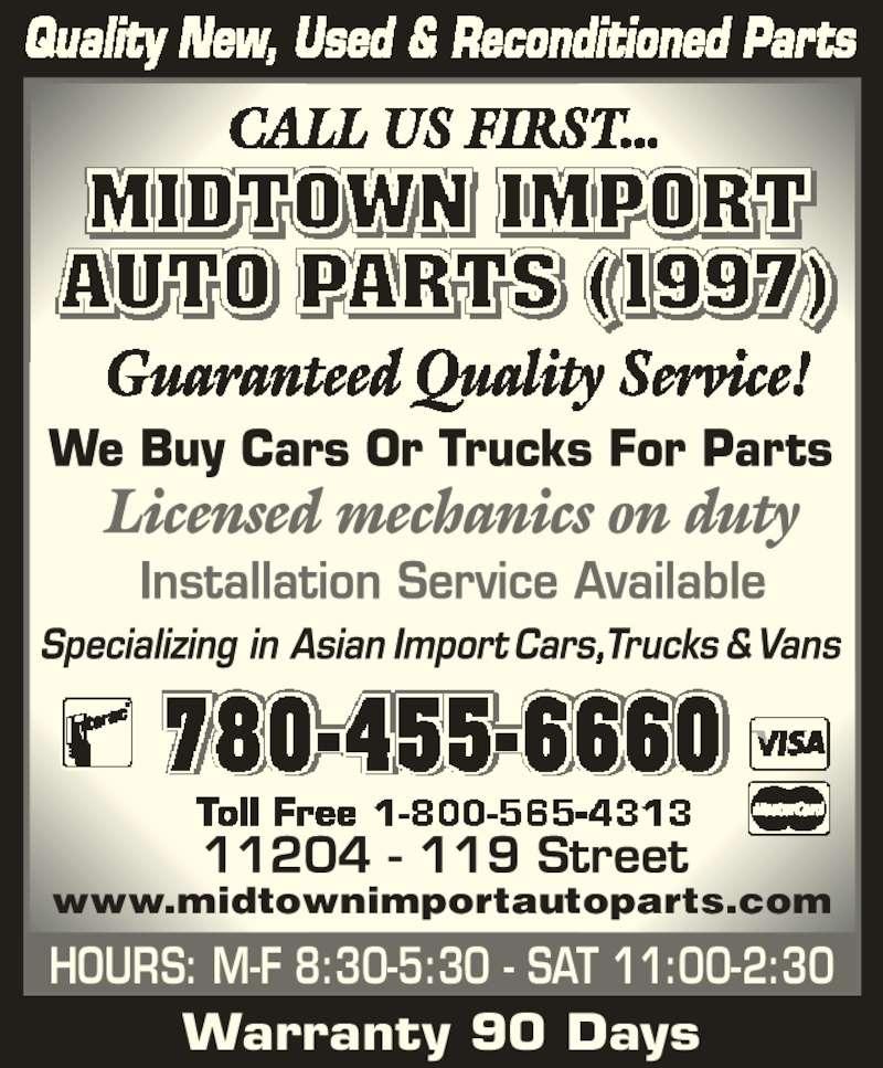 Midtown Import Auto Parts (780-455-6660) - Display Ad - Warranty 90 Days HOURS: M-F 8:30-5:30 - SAT 11:00-2:30 www.midtownimportautoparts.com