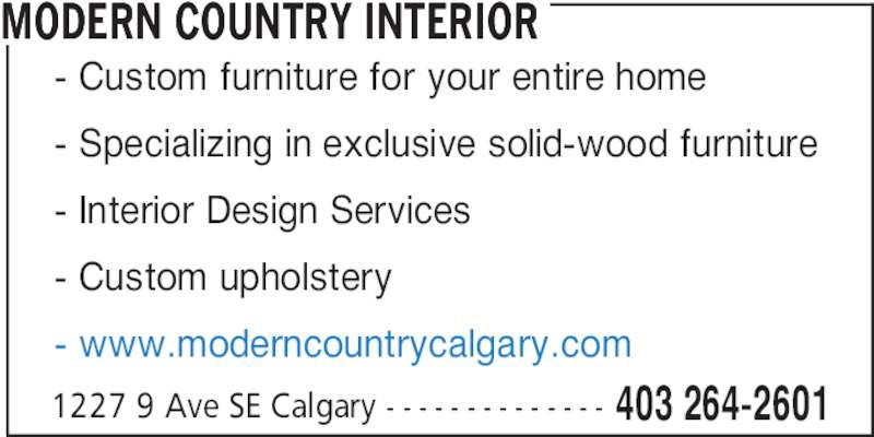 Modern Country Interiors Calgary (587-315-5319) - Display Ad - 1227 9 Ave SE Calgary - - - - - - - - - - - - - - 403 264-2601 MODERN COUNTRY INTERIOR - Custom furniture for your entire home - Specializing in exclusive solid-wood furniture - Interior Design Services - Custom upholstery - www.moderncountrycalgary.com