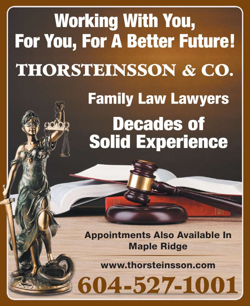 Thorsteinsson Jeffrey J (604-527-1001) - Display Ad - THORSTEINSSON & CO. Family Law Lawyers Decades of Solid Experience Working With You, For You, For A Better Future! Appointments Also Available In Maple Ridge www.thorsteinsson.com 604-527-1001