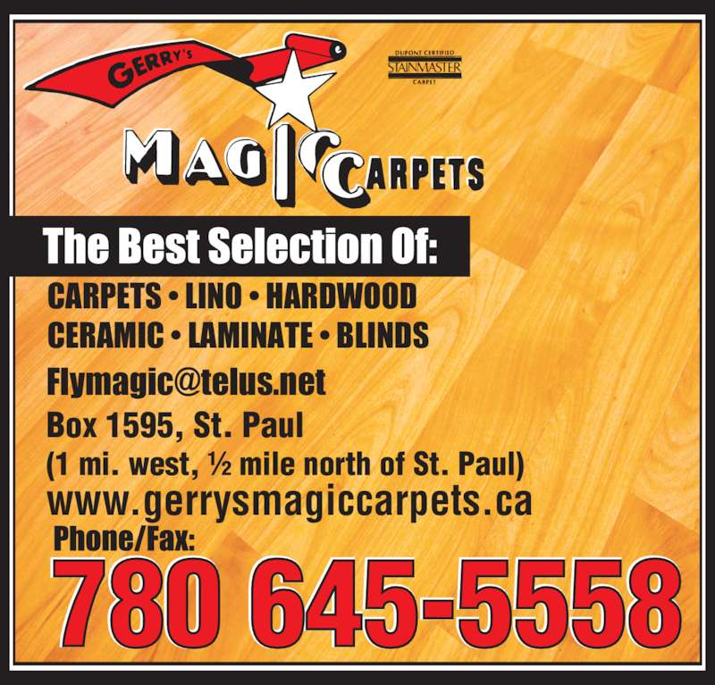 Gerry's Magic Carpets Ltd (780-645-5558) - Display Ad - 780 645-5558 www.gerrysmagiccarpets.ca Box 1595, St. Paul (1 mi. west, ½ mile north of St. Paul) CARPETS • LINO • HARDWOOD CERAMIC • LAMINATE • BLINDS